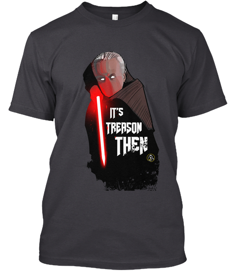 It's Treason Then 2.0 NEW T-Shirt TM